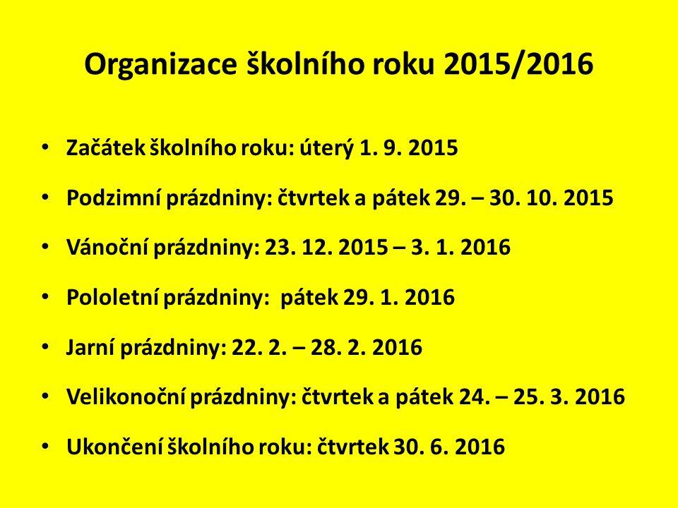 Organizace školního roku 2015/2016 Začátek školního roku: úterý 1. 9. 2015 Podzimní prázdniny: čtvrtek a pátek 29. – 30. 10. 2015 Vánoční prázdniny: 2