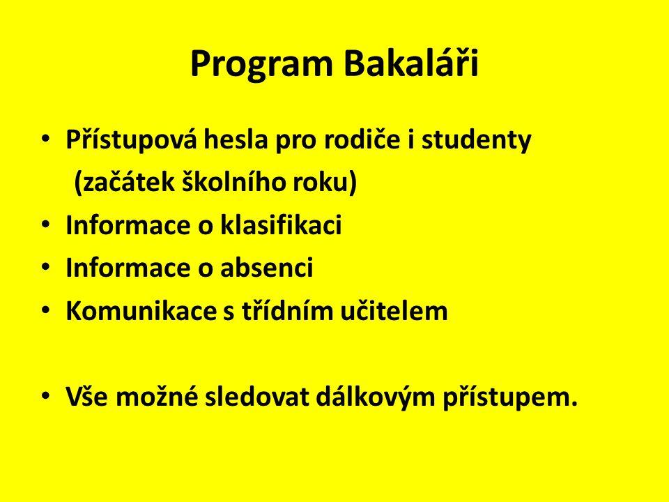 Program Bakaláři Přístupová hesla pro rodiče i studenty (začátek školního roku) Informace o klasifikaci Informace o absenci Komunikace s třídním učite