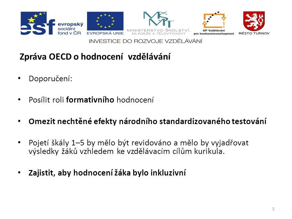 Zpráva OECD o hodnocení vzdělávání Doporučení: Posílit roli formativního hodnocení Omezit nechtěné efekty národního standardizovaného testování Pojetí