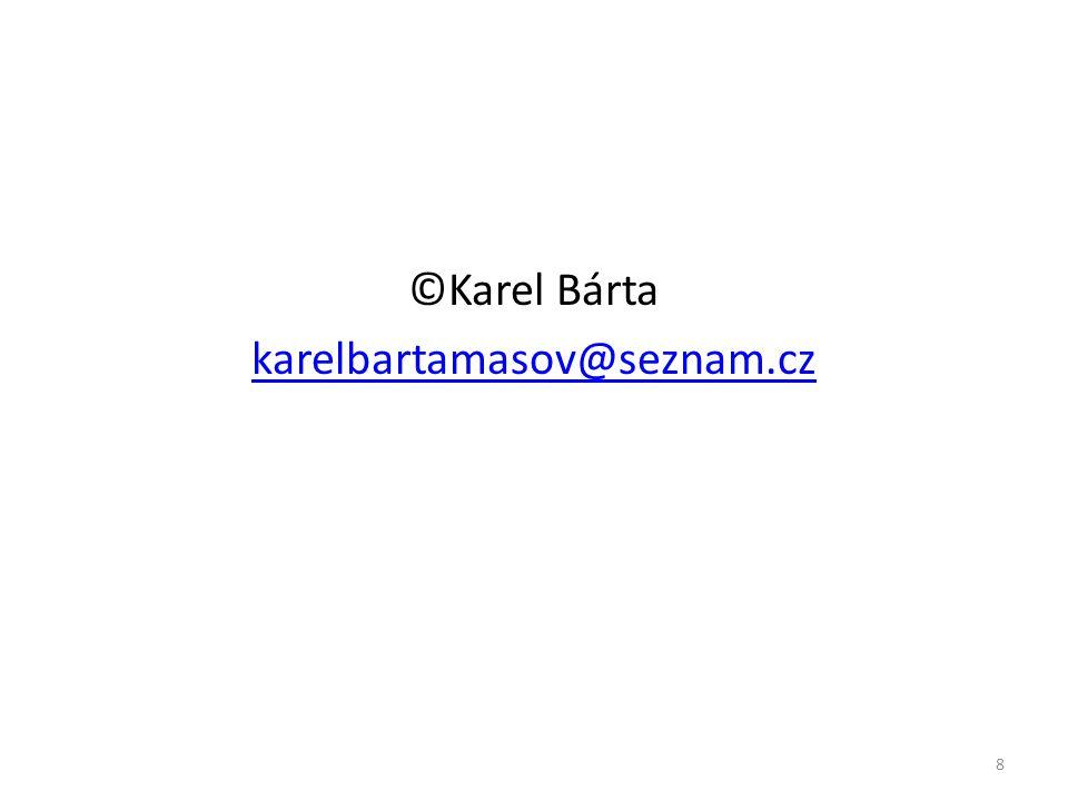 ©Karel Bárta karelbartamasov@seznam.cz 8