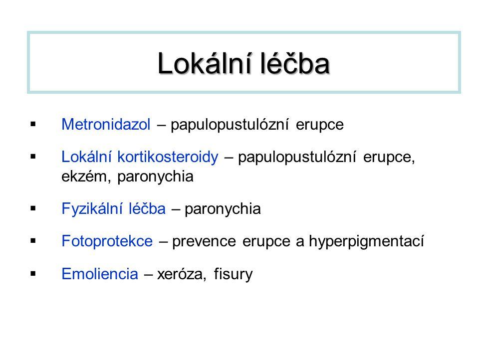  Metronidazol – papulopustulózní erupce  Lokální kortikosteroidy – papulopustulózní erupce, ekzém, paronychia  Fyzikální léčba – paronychia  Fotop