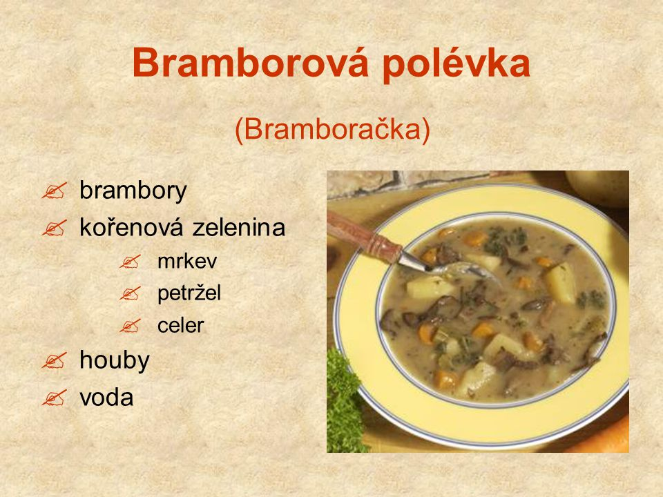 Bramborová polévka  brambory  kořenová zelenina  mrkev  petržel  celer  houby  voda (Bramboračka)