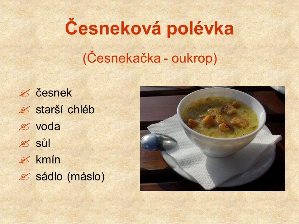 Česneková polévka  česnek  starší chléb  voda  sůl  kmín  sádlo (máslo) (Česnekačka - oukrop)