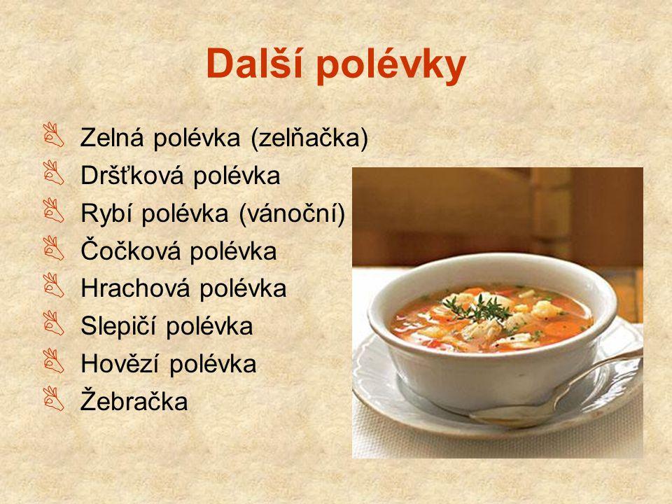 Další polévky  Zelná polévka (zelňačka)  Dršťková polévka  Rybí polévka (vánoční)  Čočková polévka  Hrachová polévka  Slepičí polévka  Hovězí p