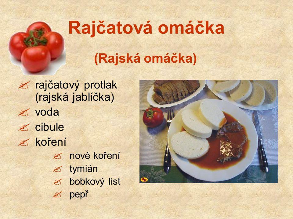 Rajčatová omáčka  rajčatový protlak (rajská jablíčka)  voda  cibule  koření  nové koření  tymián  bobkový list  pepř (Rajská omáčka)