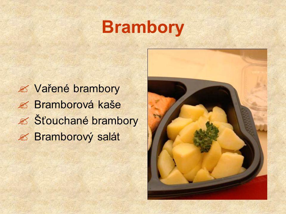 Brambory  Vařené brambory  Bramborová kaše  Šťouchané brambory  Bramborový salát