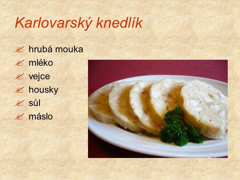 Karlovarský knedlík  hrubá mouka  mléko  vejce  housky  sůl  máslo