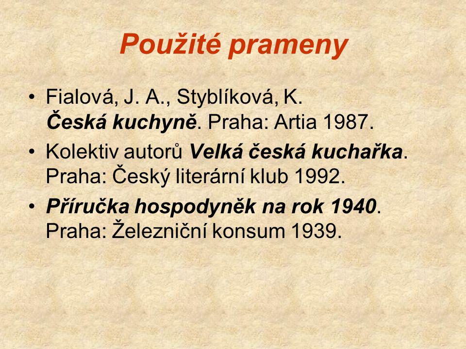 Použité prameny Fialová, J. A., Styblíková, K. Česká kuchyně. Praha: Artia 1987. Kolektiv autorů Velká česká kuchařka. Praha: Český literární klub 199