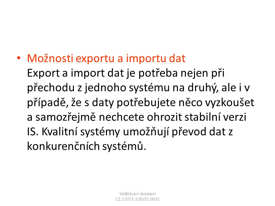 Možnosti exportu a importu dat Export a import dat je potřeba nejen při přechodu z jednoho systému na druhý, ale i v případě, že s daty potřebujete ně