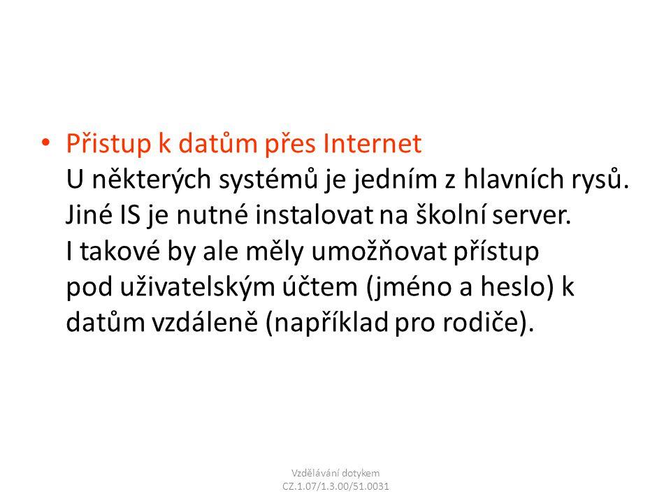 Přistup k datům přes Internet U některých systémů je jedním z hlavních rysů. Jiné IS je nutné instalovat na školní server. I takové by ale měly umožňo
