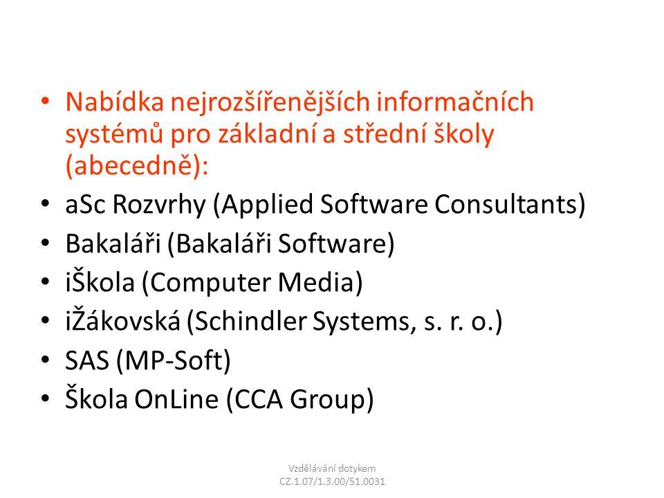 Nabídka nejrozšířenějších informačních systémů pro základní a střední školy (abecedně): aSc Rozvrhy (Applied Software Consultants) Bakaláři (Bakaláři
