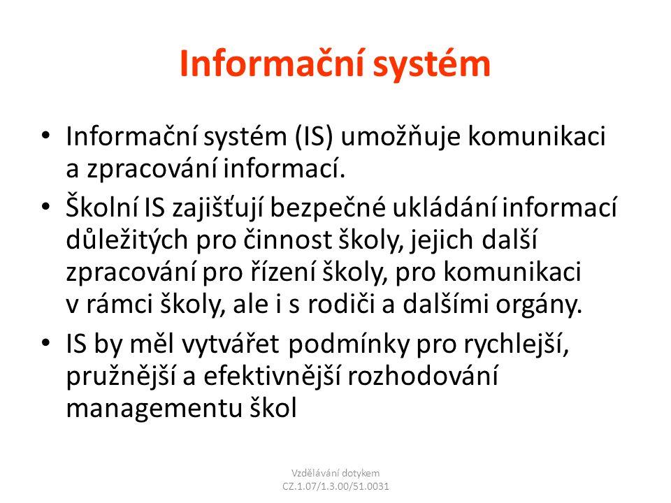 Informační systém Informační systém (IS) umožňuje komunikaci a zpracování informací. Školní IS zajišťují bezpečné ukládání informací důležitých pro či