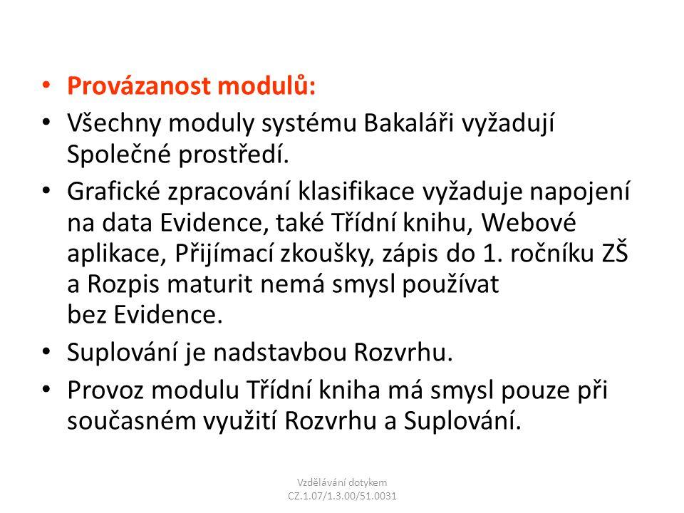 Provázanost modulů: Všechny moduly systému Bakaláři vyžadují Společné prostředí. Grafické zpracování klasifikace vyžaduje napojení na data Evidence, t