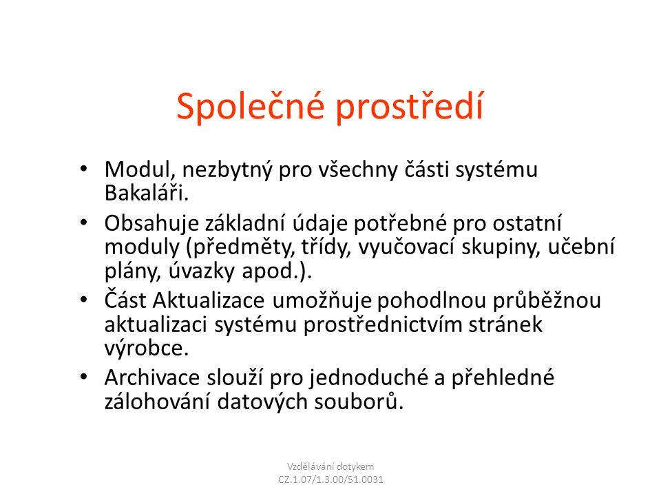 Společné prostředí Modul, nezbytný pro všechny části systému Bakaláři. Obsahuje základní údaje potřebné pro ostatní moduly (předměty, třídy, vyučovací