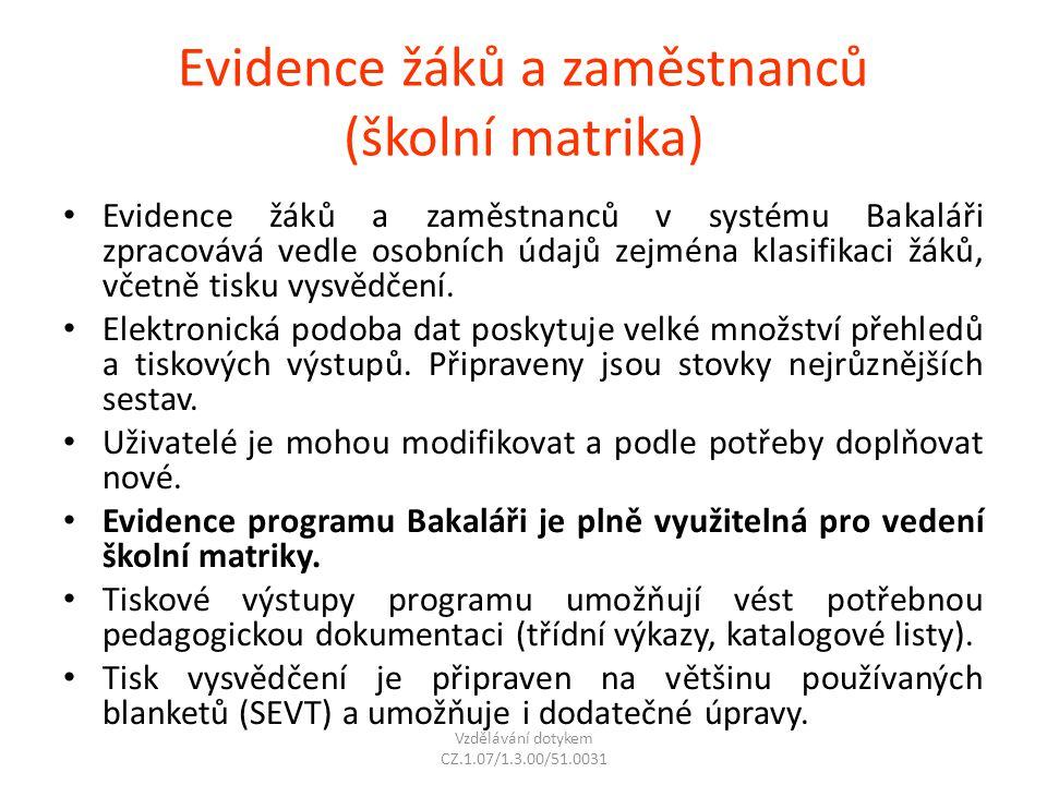 Evidence žáků a zaměstnanců (školní matrika) Evidence žáků a zaměstnanců v systému Bakaláři zpracovává vedle osobních údajů zejména klasifikaci žáků,