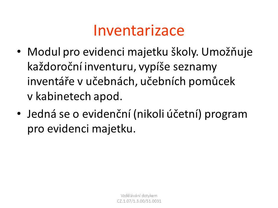 Inventarizace Modul pro evidenci majetku školy. Umožňuje každoroční inventuru, vypíše seznamy inventáře v učebnách, učebních pomůcek v kabinetech apod