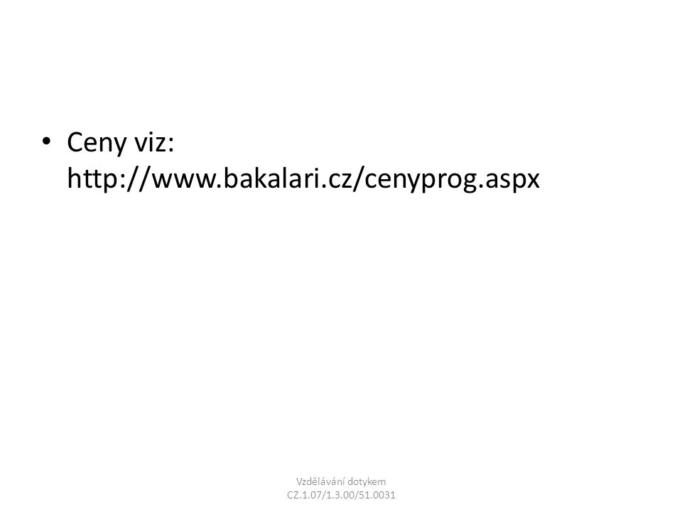 Ceny viz: http://www.bakalari.cz/cenyprog.aspx Vzdělávání dotykem CZ.1.07/1.3.00/51.0031