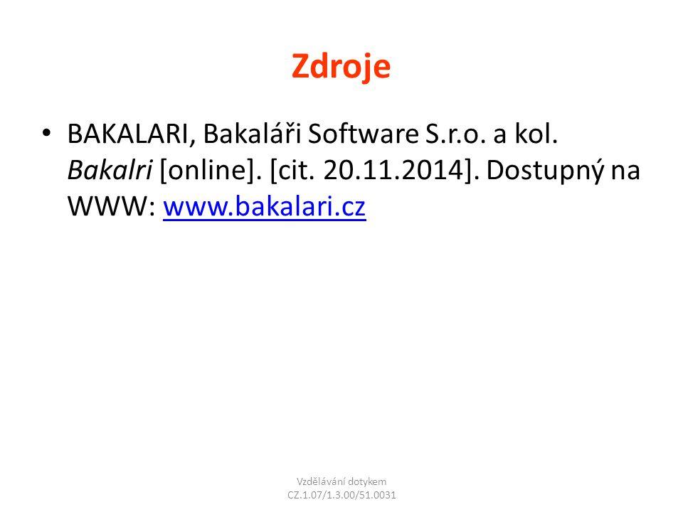 Zdroje BAKALARI, Bakaláři Software S.r.o. a kol. Bakalri [online]. [cit. 20.11.2014]. Dostupný na WWW: www.bakalari.czwww.bakalari.cz Vzdělávání dotyk