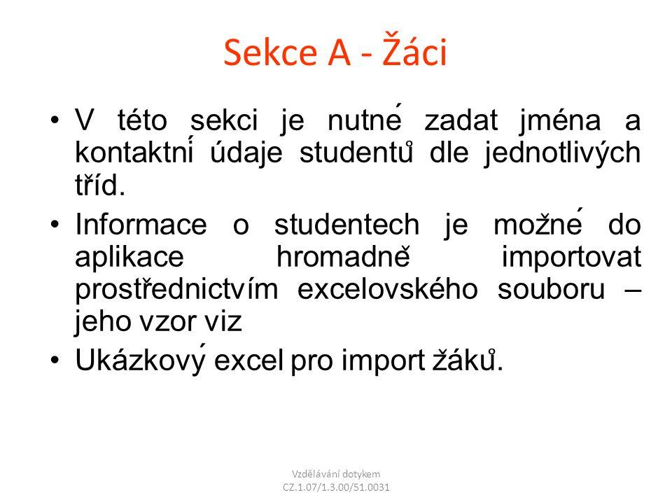 Sekce A - Žáci V této sekci je nutné zadat jména a kontaktní údaje studentu ̊ dle jednotlivých tr ̌ íd. Informace o studentech je moz ̌ né do
