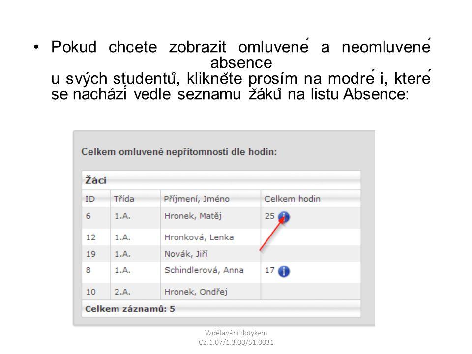 Pokud chcete zobrazit omluvené a neomluvené absence u svých studentu ̊, klikne ̌ te prosím na modré i, které se nachází vedle seznamu z ̌ áku