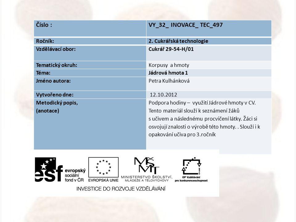 Číslo : VY_32_ INOVACE_ TEC_497 Ročník: 2. Cukrářská technologie Vzdělávací obor: Cukrář 29-54-H/01 Tematický okruh: Korpusy a hmoty Téma: Jádrová hmo