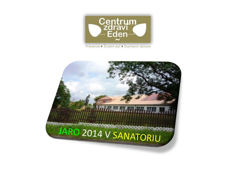 JARO 2014 V SANATORIU Prevence ● Životní styl ● Duchovní obnova