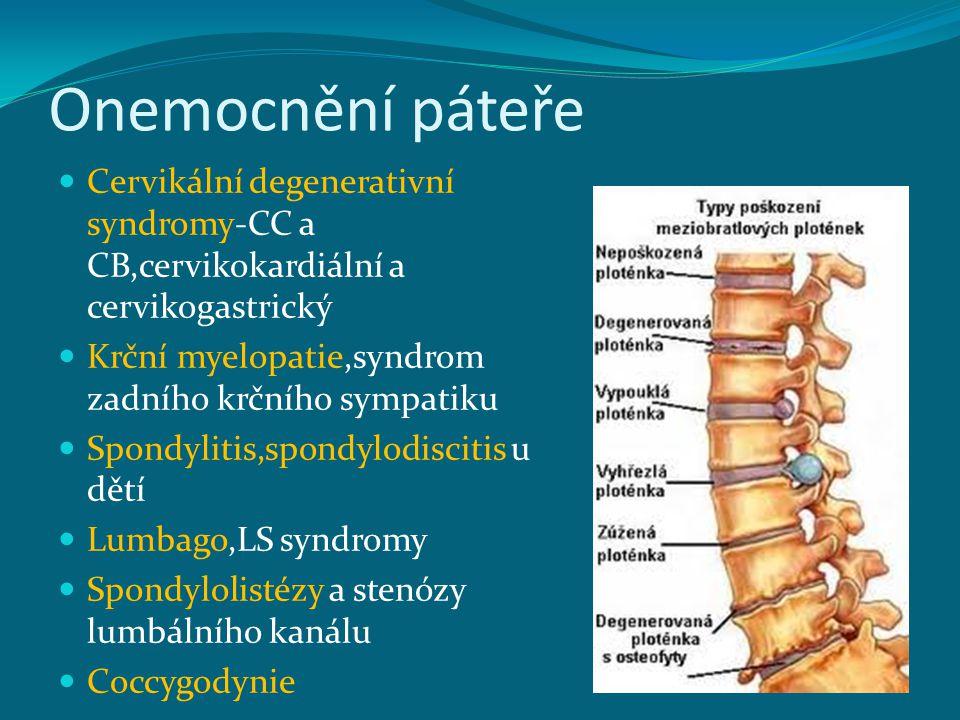 Onemocnění páteře Cervikální degenerativní syndromy-CC a CB,cervikokardiální a cervikogastrický Krční myelopatie,syndrom zadního krčního sympatiku Spondylitis,spondylodiscitis u dětí Lumbago,LS syndromy Spondylolistézy a stenózy lumbálního kanálu Coccygodynie