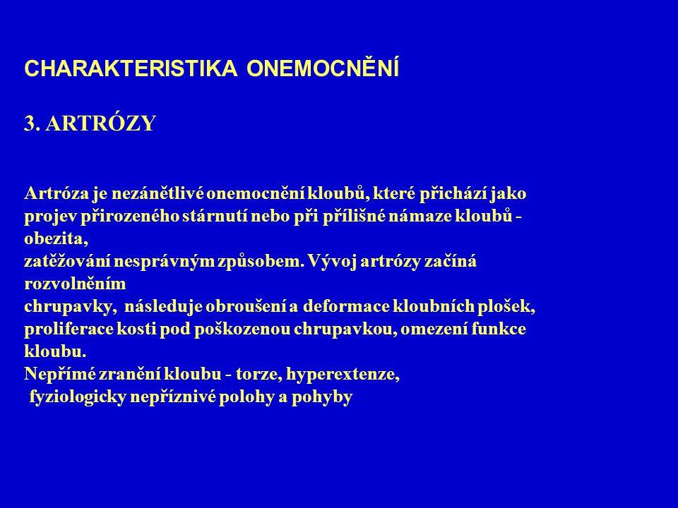 CHARAKTERISTIKA ONEMOCNĚNÍ 3. ARTRÓZY Artróza je nezánětlivé onemocnění kloubů, které přichází jako projev přirozeného stárnutí nebo při přílišné náma