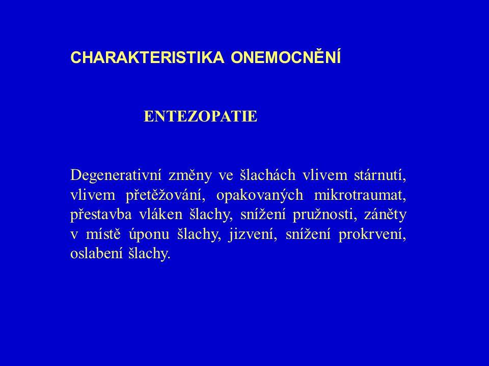 CHARAKTERISTIKA ONEMOCNĚNÍ ENTEZOPATIE Degenerativní změny ve šlachách vlivem stárnutí, vlivem přetěžování, opakovaných mikrotraumat, přestavba vláken