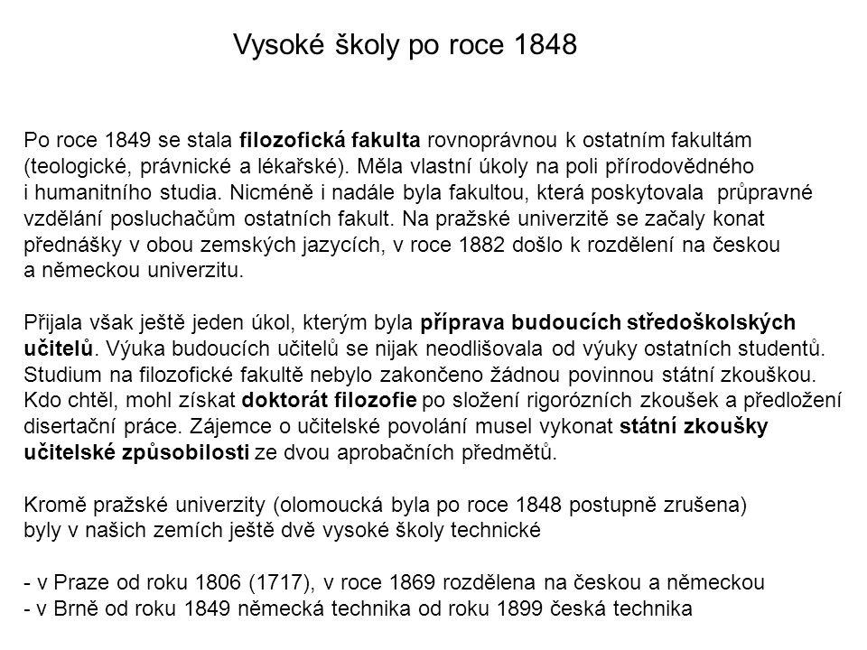 Vysoké školy po roce 1848 Po roce 1849 se stala filozofická fakulta rovnoprávnou k ostatním fakultám (teologické, právnické a lékařské).
