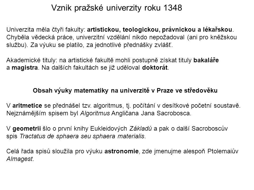 Vznik pražské univerzity roku 1348 Univerzita měla čtyři fakulty: artistickou, teologickou, právnickou a lékařskou.