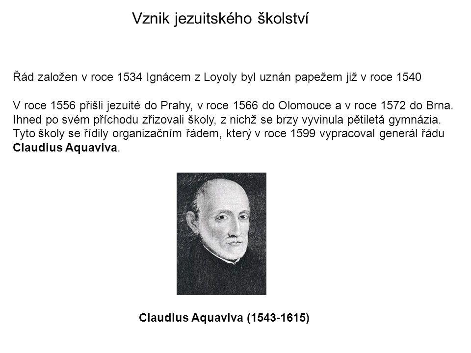 Vznik jezuitského školství Řád založen v roce 1534 Ignácem z Loyoly byl uznán papežem již v roce 1540 V roce 1556 přišli jezuité do Prahy, v roce 1566 do Olomouce a v roce 1572 do Brna.