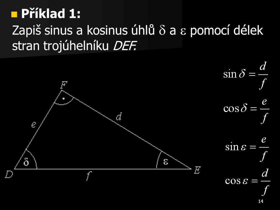 14 Příklad 1: Příklad 1: Zapiš sinus a kosinus úhlů  a  pomocí délek stran trojúhelníku DEF.
