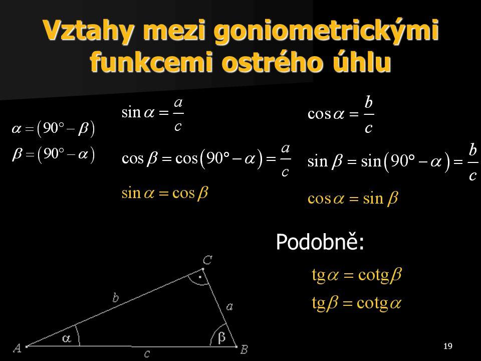 19 Vztahy mezi goniometrickými funkcemi ostrého úhlu Podobně: