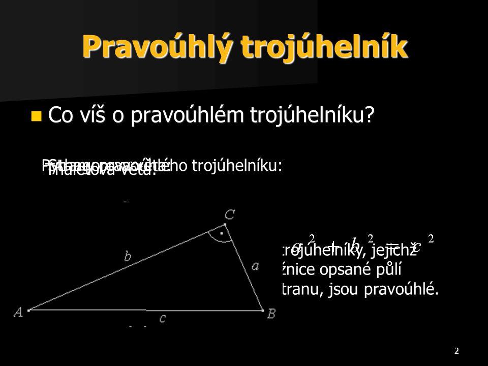 2 Thaletova věta: Všechny trojúhelníky, jejichž střed kružnice opsané půlí nejdelší stranu, jsou pravoúhlé. Strany pravoúhlého trojúhelníku: Pravoúhlý