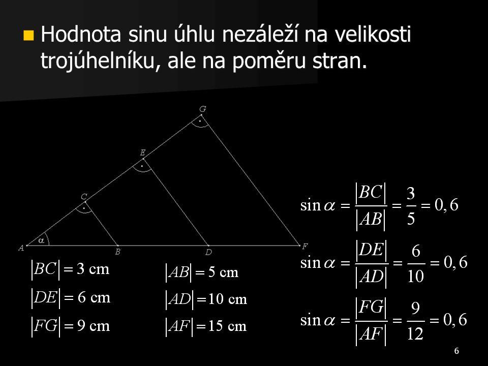 6 Hodnota sinu úhlu nezáleží na velikosti trojúhelníku, ale na poměru stran. Hodnota sinu úhlu nezáleží na velikosti trojúhelníku, ale na poměru stran