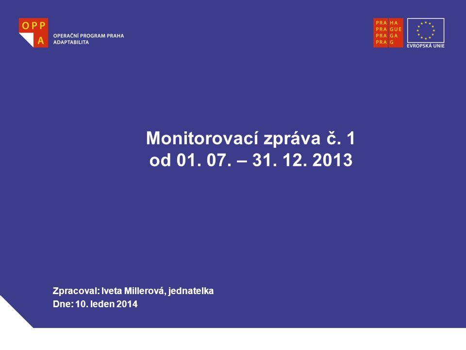 Monitorovací zpráva č. 1 od 01. 07. – 31. 12. 2013 Zpracoval: Iveta Millerová, jednatelka Dne: 10. leden 2014