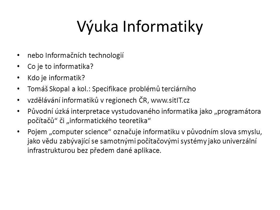 Výuka Informatiky nebo Informačních technologií Co je to informatika? Kdo je informatik? Tomáš Skopal a kol.: Specifikace problémů terciárního vzděláv