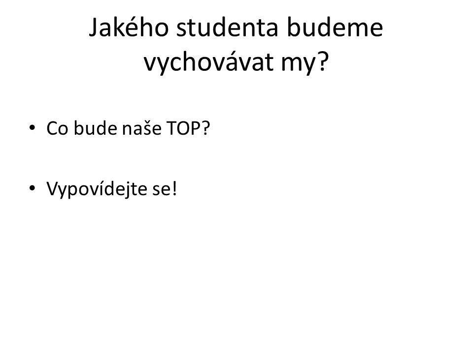 Jakého studenta budeme vychovávat my? Co bude naše TOP? Vypovídejte se!