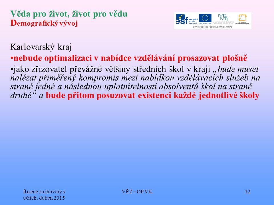 Věda pro život, život pro vědu D emografický vývoj Karlovarský kraj nebude optimalizaci v nabídce vzdělávání prosazovat plošně jako zřizovatel převážn