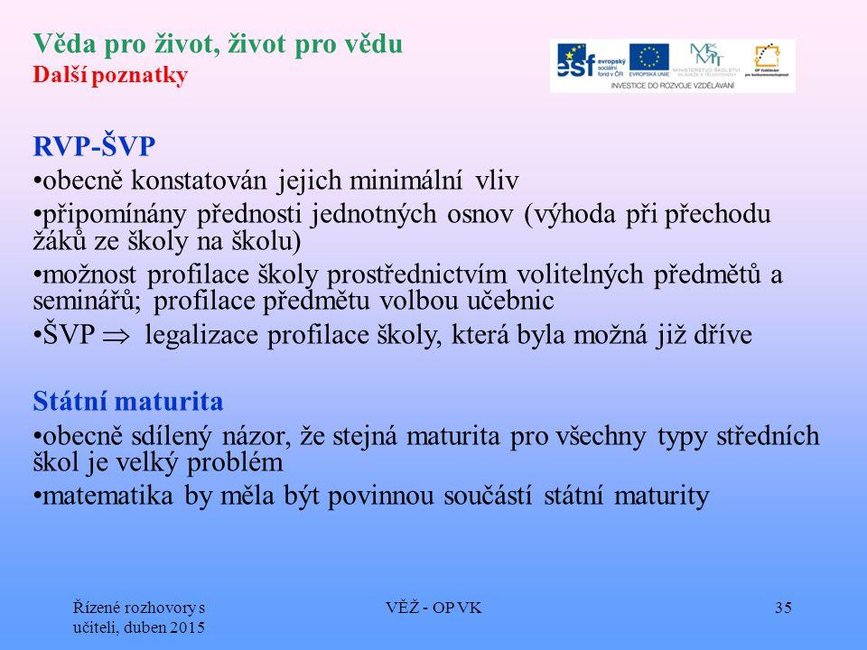 Věda pro život, život pro vědu Další poznatky RVP-ŠVP obecně konstatován jejich minimální vliv připomínány přednosti jednotných osnov (výhoda při přec