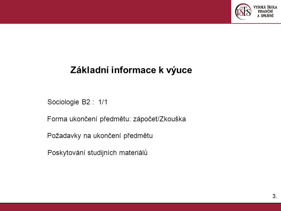 3.3. Základní informace k výuce Sociologie B2 : 1/1 Forma ukončení předmětu: zápočet/Zkouška Požadavky na ukončení předmětu Poskytování studijních mat