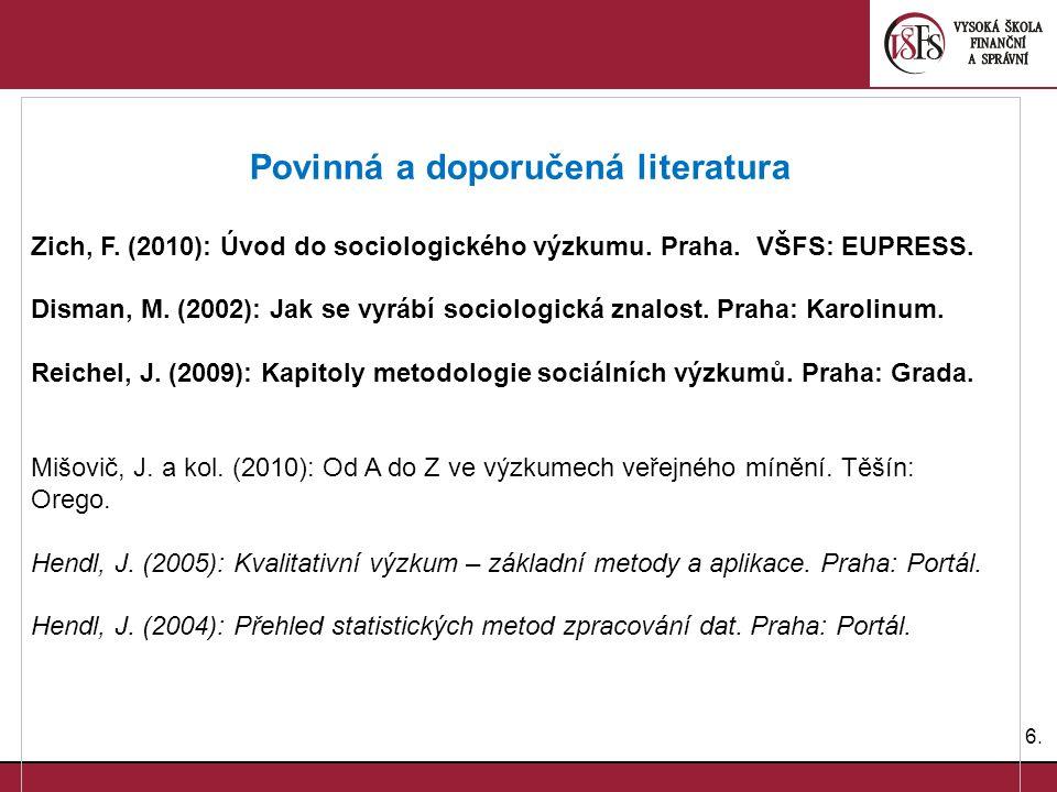 6.6. Povinná a doporučená literatura Zich, F. (2010): Úvod do sociologického výzkumu.