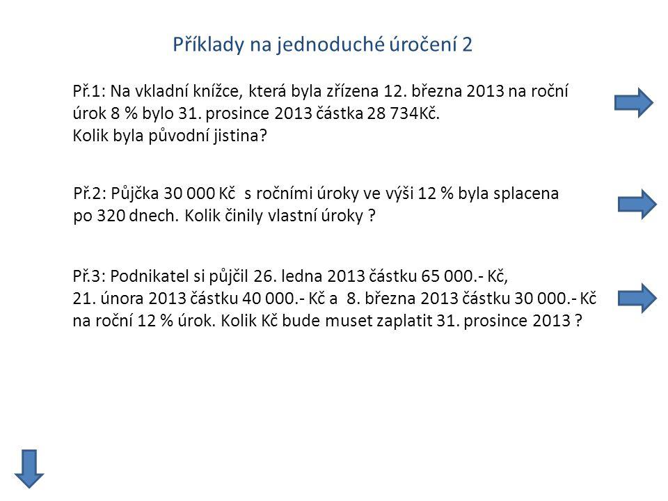 Příklady na jednoduché úročení 2 Př.1: Na vkladní knížce, která byla zřízena 12.