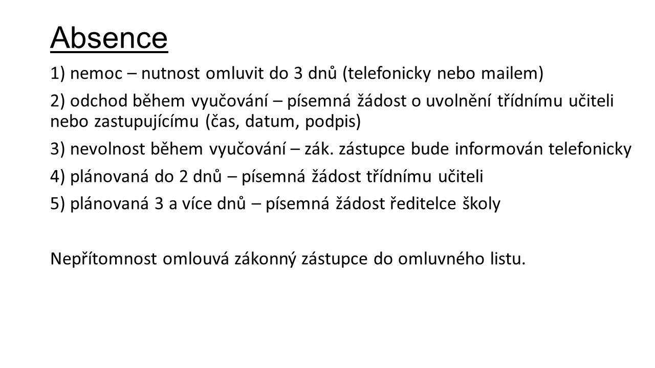 Absence 1) nemoc – nutnost omluvit do 3 dnů (telefonicky nebo mailem) 2) odchod během vyučování – písemná žádost o uvolnění třídnímu učiteli nebo zast