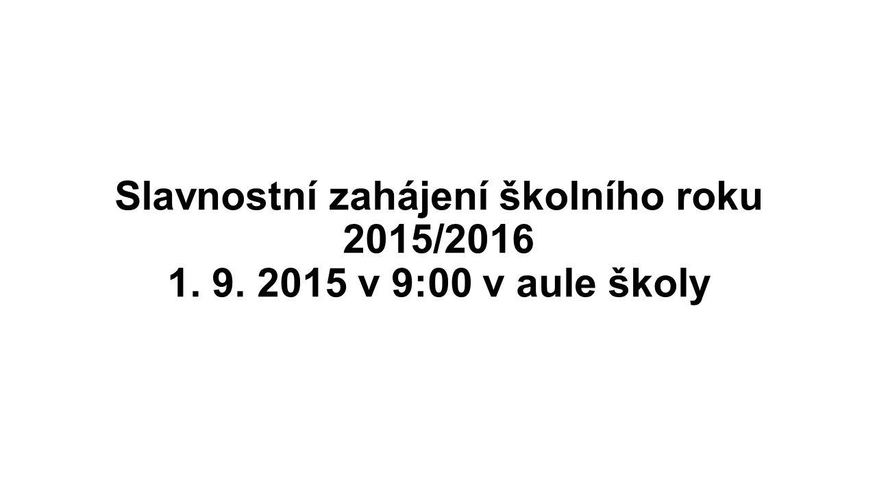 Slavnostní zahájení školního roku 2015/2016 1. 9. 2015 v 9:00 v aule školy