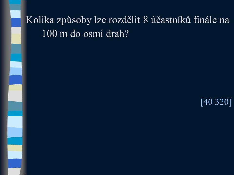 Kolika způsoby lze rozdělit 8 účastníků finále na 100 m do osmi drah [40 320]