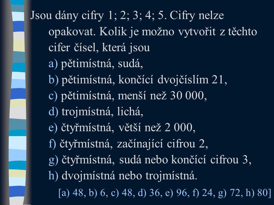 Jsou dány cifry 1; 2; 3; 4; 5. Cifry nelze opakovat.