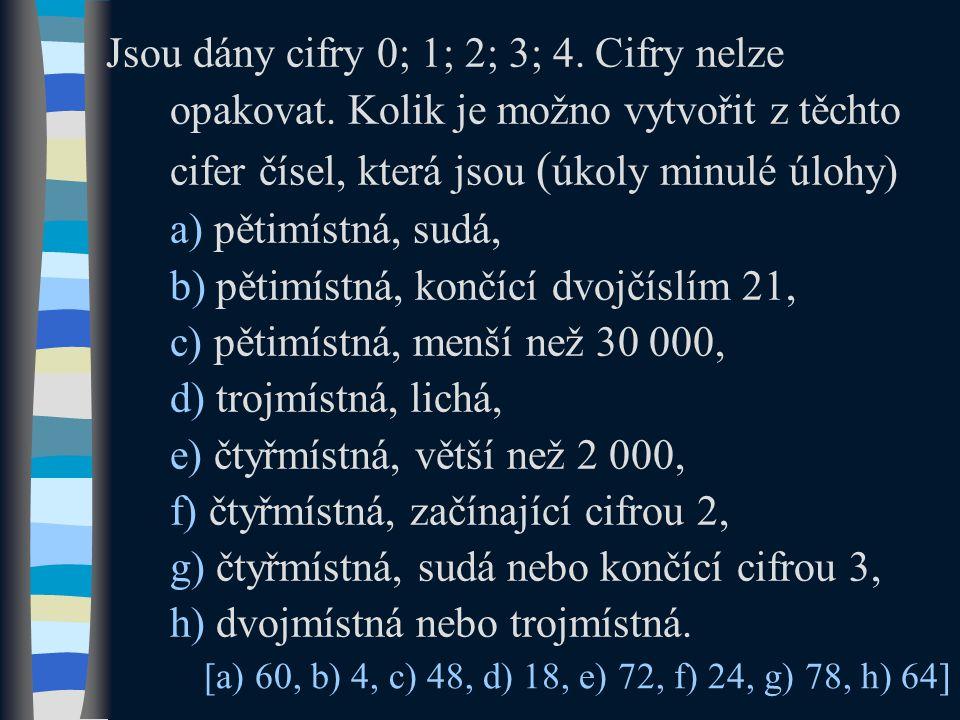 Jsou dány cifry 0; 1; 2; 3; 4. Cifry nelze opakovat.