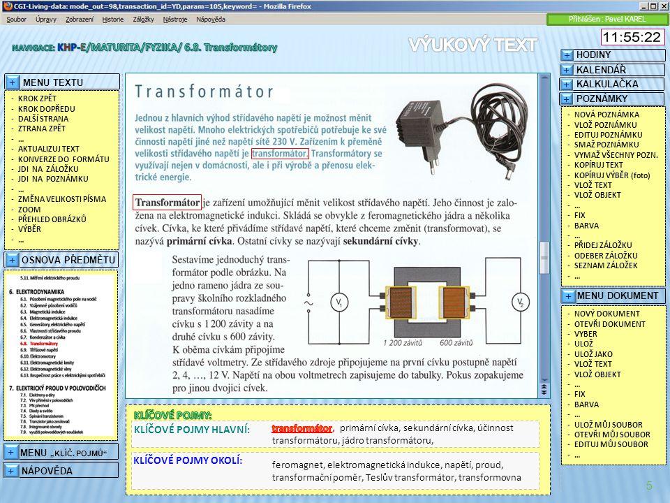 feromagnet, elektromagnetická indukce, napětí, proud, transformační poměr, Teslův transformátor, transformovna KLÍČOVÉ POJMY HLAVNÍ: KLÍČOVÉ POJMY OKOLÍ: 5 + KALENDÁŘ + HODINY + KALKULAČKA + POZNÁMKY Přihlášen : Pavel KAREL + MENU DOKUMENT -NOVÁ POZNÁMKA -VLOŽ POZNÁMKU -EDITUJ POZNÁMKU -SMAŽ POZNÁMKU -VYMAŽ VŠECHNY POZN.